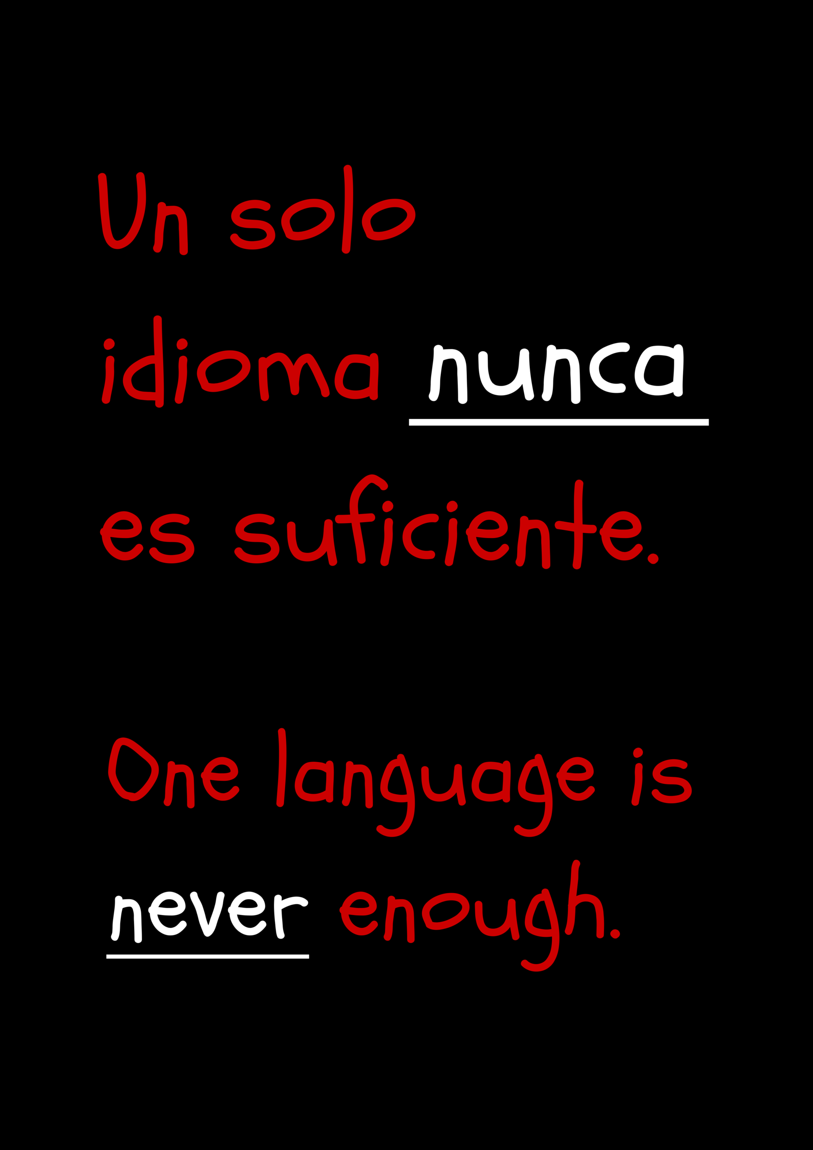Un solo idioma nunca es suficiente – Only one language is never enough.